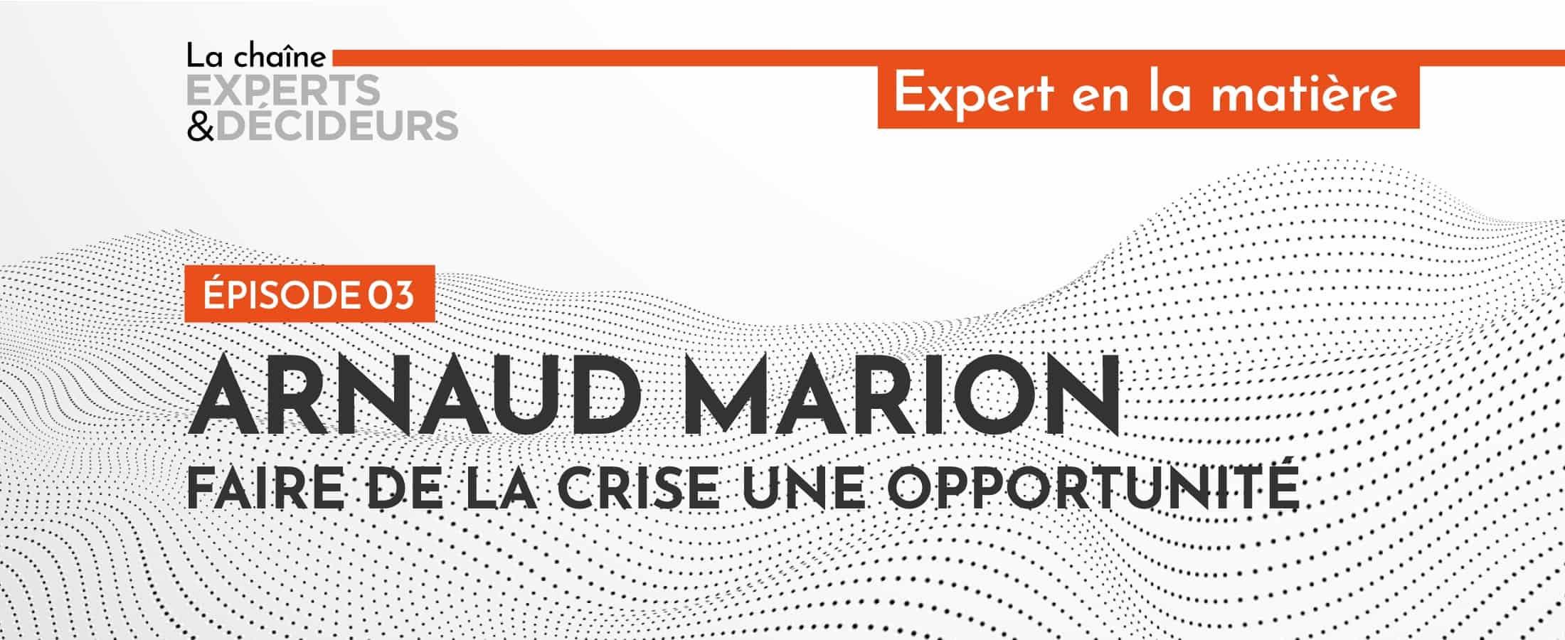[Podcast] Arnaud Marion : faire de la crise une opportunité