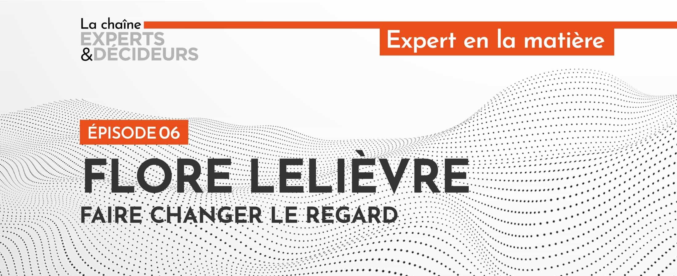 [Podcast] Flore Lelièvre : faire changer le regard