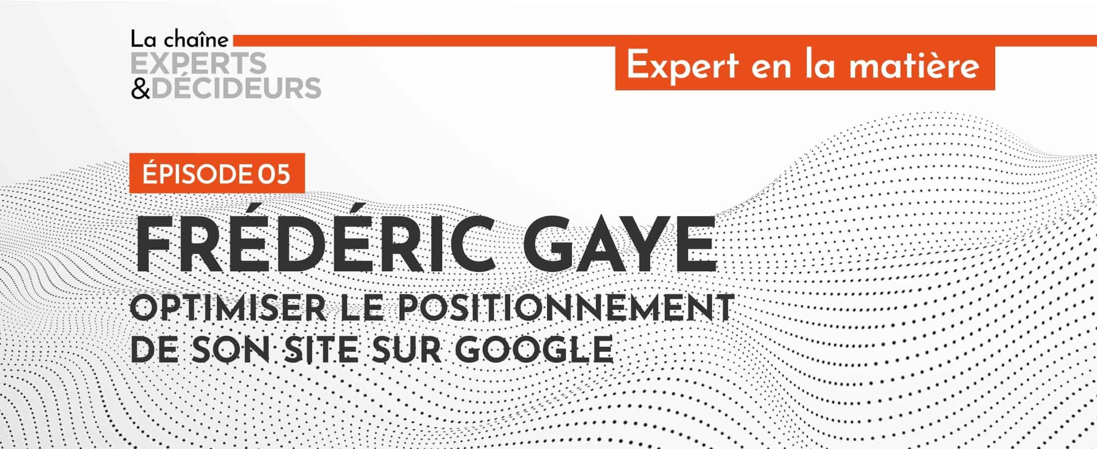[Podcast] Frédéric Gaye : optimiser le positionnement de son site sur Google