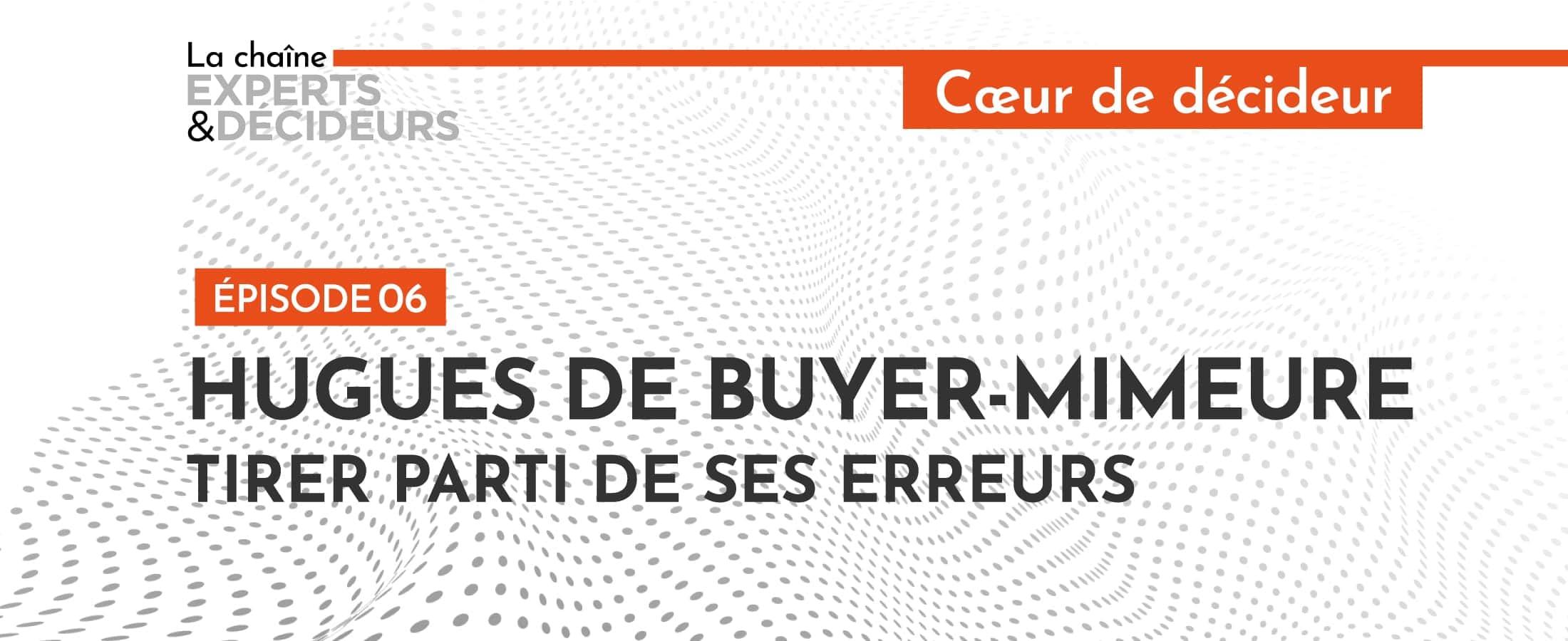 [Podcast] Hugues de Buyer-Mimeure : Tirer parti de ses erreurs