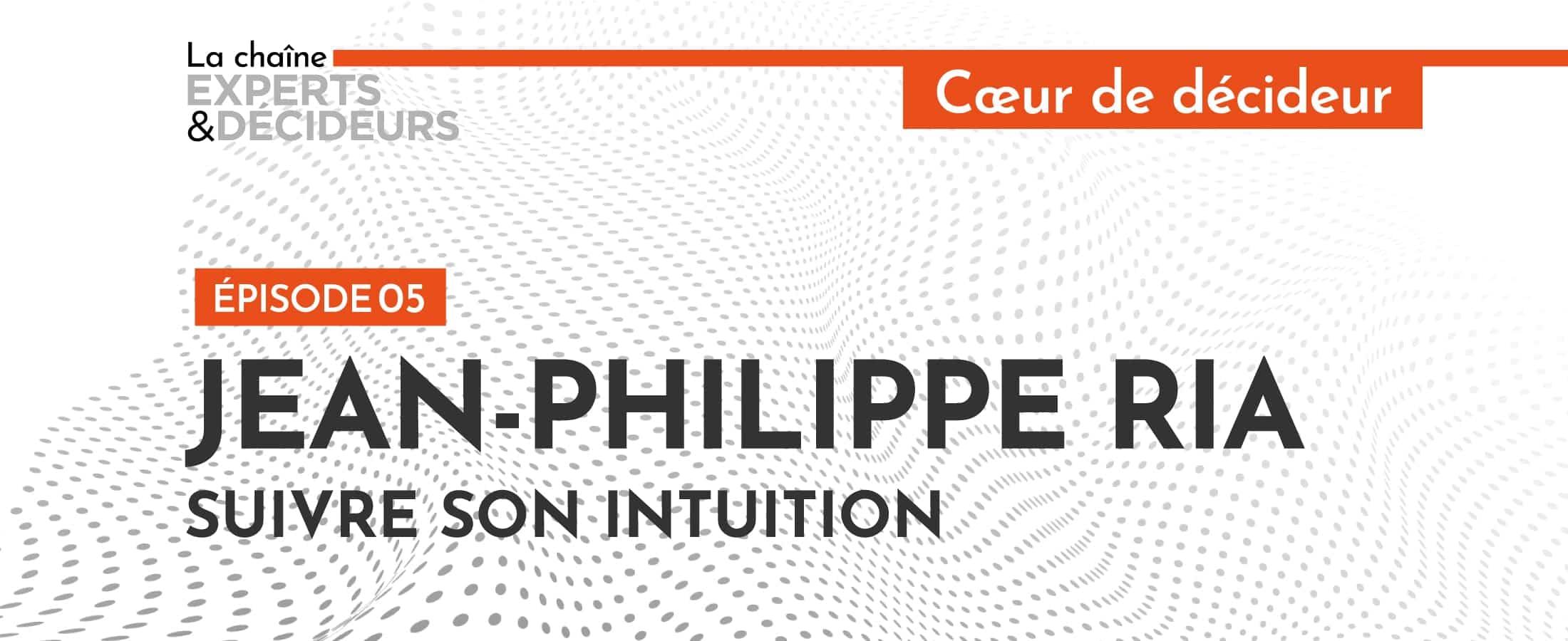 [Podcast] Jean-Philippe Ria : Suivre son intuition