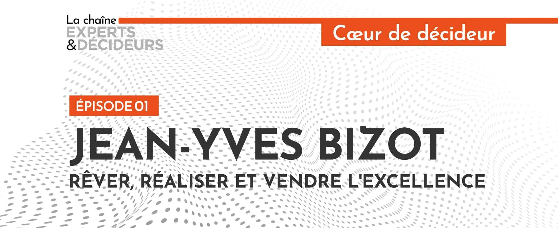 [Podcast] Jean-Yves Bizot: rêver, réaliser et vendre l'excellence