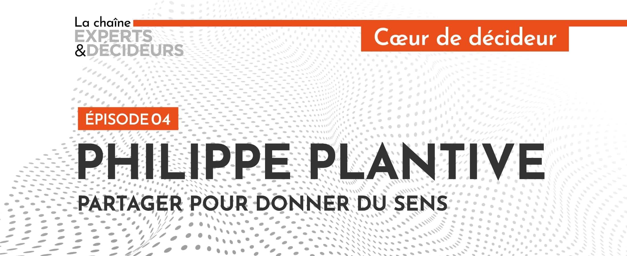 [Podcast] Philippe Plantive : Partager pour donner du sens