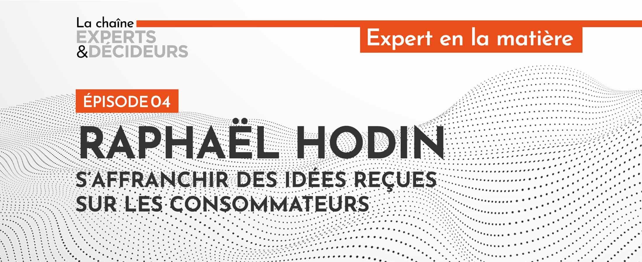 [Podcast] Raphaël Hodin : s'affranchir des idées reçues sur les consommateurs